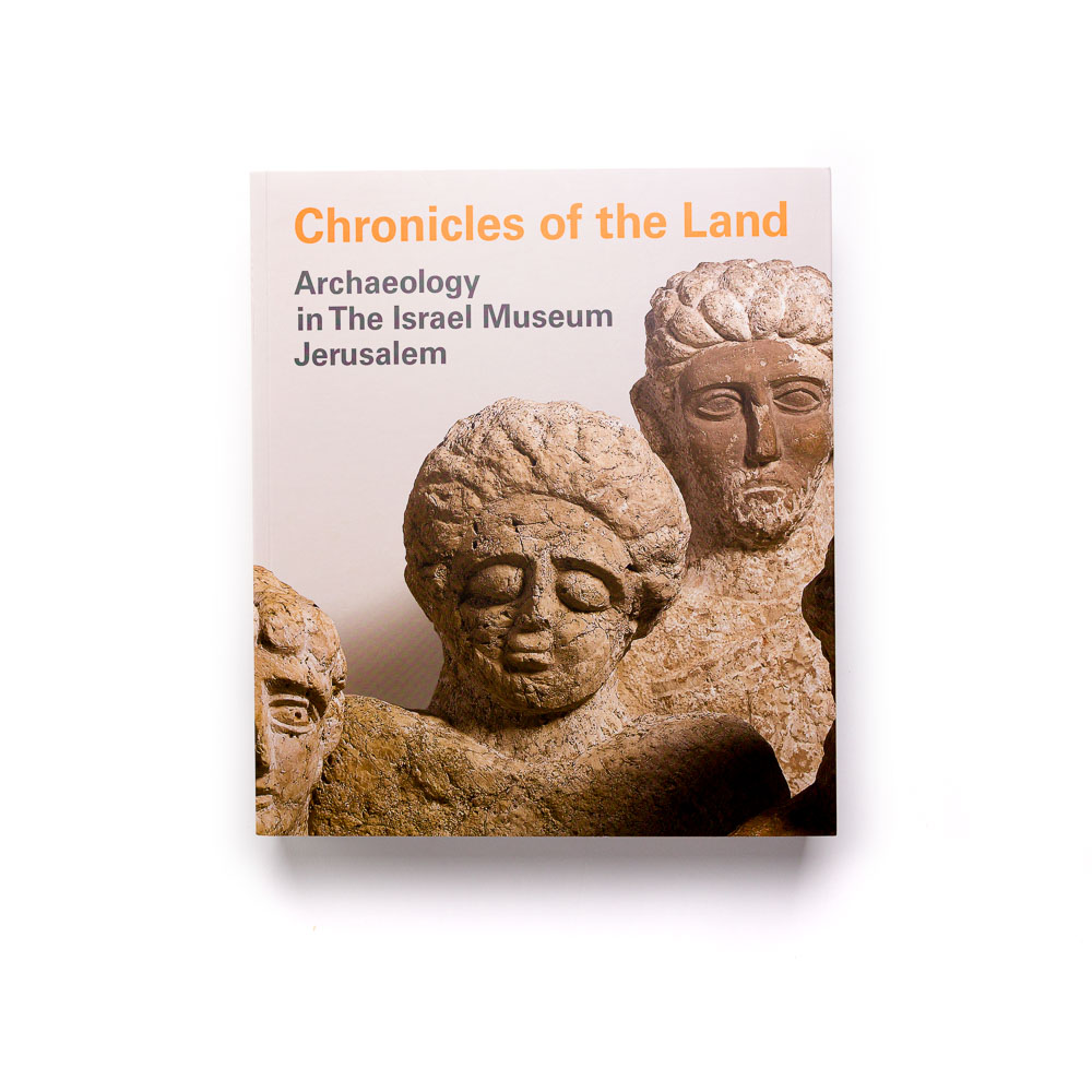 Chronicles Of The Land: Archaeology In The Israel Museum, Jerusalem